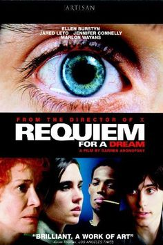 Requiem For A Dream -  The drug-induced utopias of four Coney Island people are shattered when their addictions become stronger.