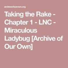 Taking the Rake - Chapter 1 - LNC - Miraculous Ladybug [Archive of Our Own]