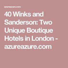 40 Winks and Sanderson: Two Unique Boutique Hotels in London - azureazure.com