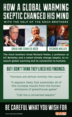 The Koch brothers, Richard Muller, climate change, global warming Koch Brothers, How To Get Away, Environmental Issues, Thats The Way, Denial, Global Warming, Climate Change, The Help, Knowledge