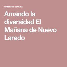 Amando la diversidad El Mañana de Nuevo Laredo