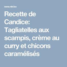 Recette de Candice: Tagliatelles aux scampis, crème au curry et chicons caramélisés