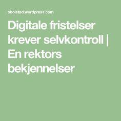 Digitale fristelser krever selvkontroll | En rektors bekjennelser