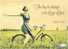 """""""the KEY of change is to let go of FEAR."""""""