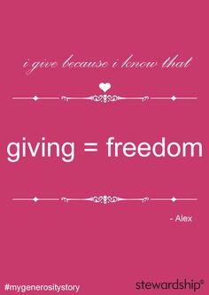 """""""I give because I know that giving = freedom"""" - Alex #mygenerositystory"""