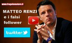 FragoleMature.it: MATTEO RENZI e i falsi Follower di Twitter (VIDEO)...