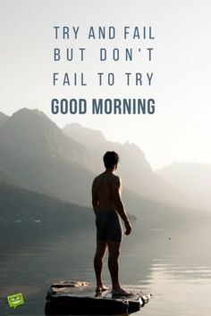 Try and fail, but don't fail to try!  Good Morning!                ~ Mallik friend of all