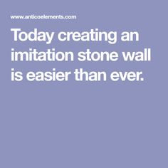Today creating an imitation stone wall is easier than ever.