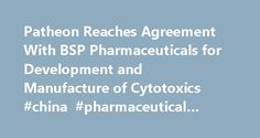 Patheon Reaches Agreement With BSP Pharmaceuticals for Development and Manufacture of Cytotoxics #china #pharmaceutical #industry http://pharma.nef2.com/2017/05/03/patheon-reaches-agreement-with-bsp-pharmaceuticals-for-development-and-manufacture-of-cytotoxics-china-pharmaceutical-industry/  #bsp pharma # Patheon Reaches Agreement With BSP Pharmaceuticals for Development and Manufacture of Cytotoxics TORONTO, July 2 /PRNewswire/ — Patheon (TSX:PTI), a global provider of drug development and…