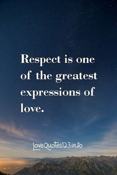 Respect is one of the greatest expressions of love. Best Collection of Love and Relationship Quotes