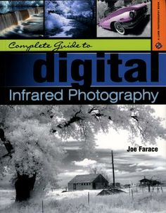 Complete guide to digital infrared photography