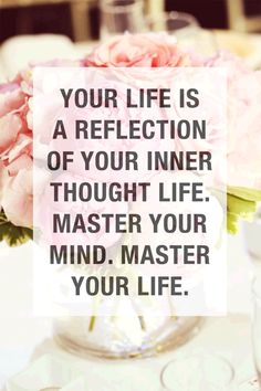 Your life is a reflection of your inner thoughts. Master your mind, master your life. Positivity brings more positivity!