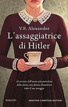 """Tutta colpa dei libri: Anteprima """"L'Assaggiatrice di Hitler"""" di V.S.Alexa..."""