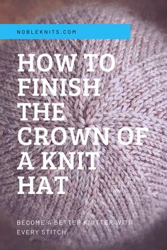 How To Finish The Crown Of A Knit Hat Tips - so beenden sie die krone einer strickmütze tipps - comment finir la couronne d'un truc de chapeau Knitting Help, Knitting Stitches, Knitting Patterns Free, Knitting Yarn, Hat Patterns, Beginner Knitting, Sewing Patterns, Double Pointed Knitting Needles, Double Knitting