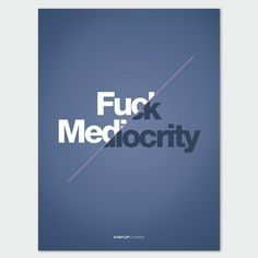 Fuck Mediocrity Universal Works, Say Anything, Say Hello, Thankful, Sayings, Words, Quotes, Live, Random