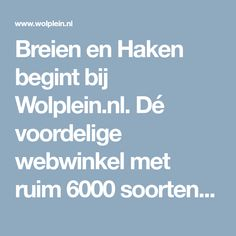 Breien en Haken begint bij Wolplein.nl. Dé voordelige webwinkel met ruim 6000 soorten wol, garen, haakkatoen, naalden, breipatronen. Baby Things, Camping, Felting, Craft Work, Campsite, Campers, Tent Camping