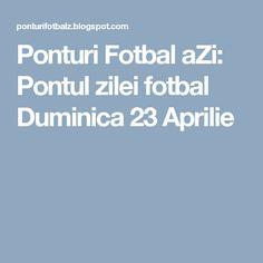 Ponturi Fotbal aZi: Pontul zilei fotbal Duminica 23 Aprilie