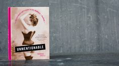 Therese Oneill's new Unmentionable is a snarkily informal history of the difficulty of being a woman in the Victorian Era, hemmed in from head to toe with countless rules about dress and manners.