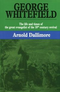 George Whitefield: The Life and Times of the Great Evangelist of the 18th Century Revival (Volume 1): Arnold Dallimore - Hardcover, Book | Ligonier Ministries Store