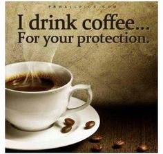 I drink #coffee for your protection.