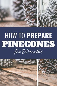 Learn time saving tips on the best way to prepare your pinecones for DIY wreaths.