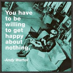 """Andy Warhol is one of those creative geniuses found in pop-art world. His stuff is full of icons combined with a quirky-ness that makes his pieces incredibly likeable. From the mouth of Andy Warhol: """"Art is what you can get away with. Happy Quotes, Great Quotes, Quotes To Live By, Me Quotes, Inspirational Quotes, Positive Quotes, Motivational Quotes, Honest Quotes, Amazing Quotes"""