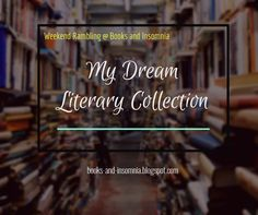 Books and Insomnia: Weekend Rambling [ My Dream Literary Collection! Insomnia, My Dream, Company Logo, Books, Collection, Libros, Book, Book Illustrations, Libri
