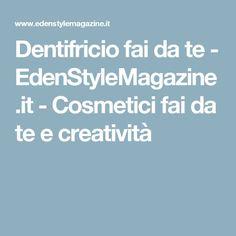 Dentifricio fai da te - EdenStyleMagazine.it - Cosmetici fai da te e creatività