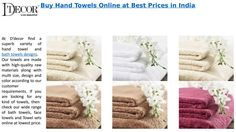 At D'decor find a superb variety of hand towel and bath towels designs. Our towels are made with high-quality raw materials along with multi size, design and color according to our customer requirements.