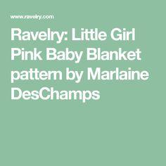 Ravelry: Little Girl Pink Baby Blanket pattern by Marlaine DesChamps