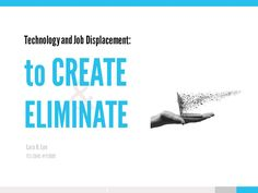 """""""Technology and Job Displacement: To Create and Eliminate,"""" a modern and clean PowerPoint presentation design by @lararlee."""