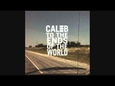 Caleb - To the Ends of the World