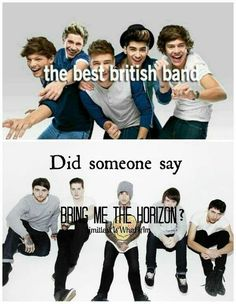 """Once this chick on facebook said """"One Direction was the best british band"""". I replied """"did you misspell 'Bring Me The Horizon?"""". She disfriended me. Lol"""