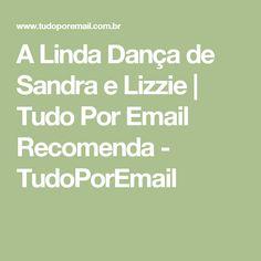 A Linda Dança de Sandra e Lizzie | Tudo Por Email Recomenda - TudoPorEmail