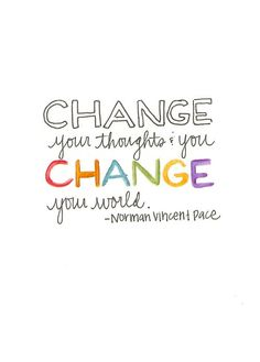 Change your thought and you change the world