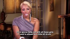 "And when NeNe said she needs a drink to hang with you. | 29 Times ""The Real Housewives Of Atlanta"" Cast Served Up The Best Shade"