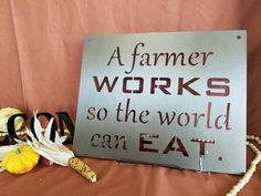 Metal Farm Sign -- A Farmer Works so the World Can Eat, Metal Inspirational Sign, World Trade Sign, Farming Sign, Farmer Sign