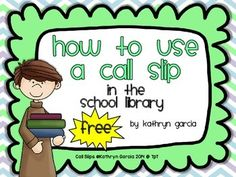 FREE  When the time comes to introduce a 'call slip' to students using the online catalog, this is a group-sized sample to use with teaching and a black and white 'master' to print your call slips.