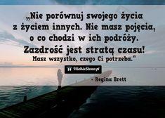 Nie porównuj swojego życia z życiem innych... #Brett-Regina,  #Czas-i-przemijanie, #Sens, #Zazdrość