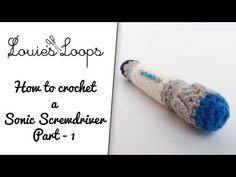 How to crochet: Sonic Screwdriver   Louie's Loops