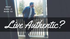 What dos it mean to live authentic?