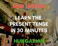 The Hungarian present tense is easier than you may think. In this mini lesson you will learn the grammar rules and the concepts in about 30 minutes. We break it down for you and show you everything you need (including many examples and memory hooks) for a quick learning experience.