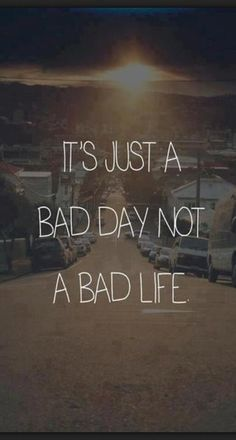It's just a bad day