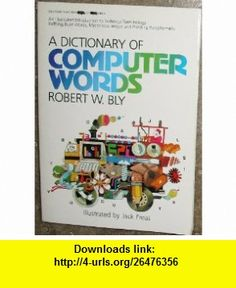 A Dictionary of Computer Words (9780440019206) Robert W. Bly, Jack Freas , ISBN-10: 0440019206  , ISBN-13: 978-0440019206 ,  , tutorials , pdf , ebook , torrent , downloads , rapidshare , filesonic , hotfile , megaupload , fileserve