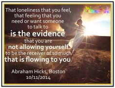 That loneliness that you feel, that feeling that you need or want someone to talk to is the evidence that you are not allowing yourself to be the receiver of so much that is flowing to you. Attraction Quotes, Law Of Attraction, Life Advice, Good Advice, Positive Thoughts, Positive Vibes, Positive Attitude, Law Of Love, Abraham Hicks Quotes