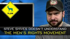TL;DR - Steve Shives Doesn't Understand the Men's Rights Movement