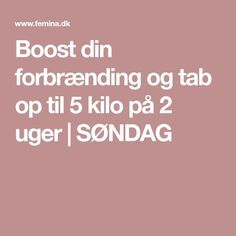 Boost din forbrænding og tab op til 5 kilo på 2 uger Weight Loose Tips, Lose Weight, Burn Belly Fat, Health Fitness, Food And Drink, Keto, Healthy Recipes, Healthy Food, Workout