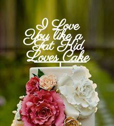 Cursive, Stacked, Wedding Cake Topper,Lyrics,I love you like, I love you like a fat kid loves cake,wedding cake topper,custom cake topper