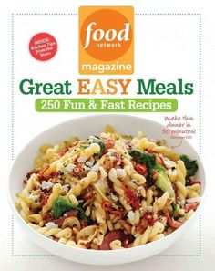 Food Network Magazine Great Easy Meals: 250 Fun & Fast Recipes