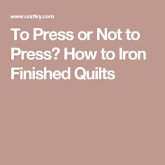 To Press or Not to Press? How to Iron Finished Quilts Quilt Batting, Quilting Tutorials, Iron, Quilts, Sewing, Creative, Comforters, Couture, Quilt Sets